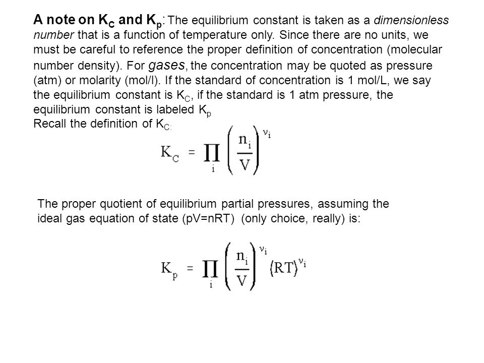 A note on K C and K p : The equilibrium constant is taken as a dimensionless number that is a function of temperature only.