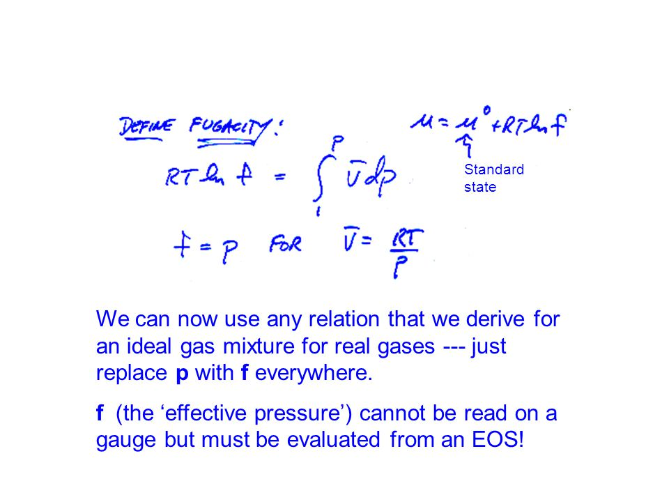 We can now use any relation that we derive for an ideal gas mixture for real gases --- just replace p with f everywhere.