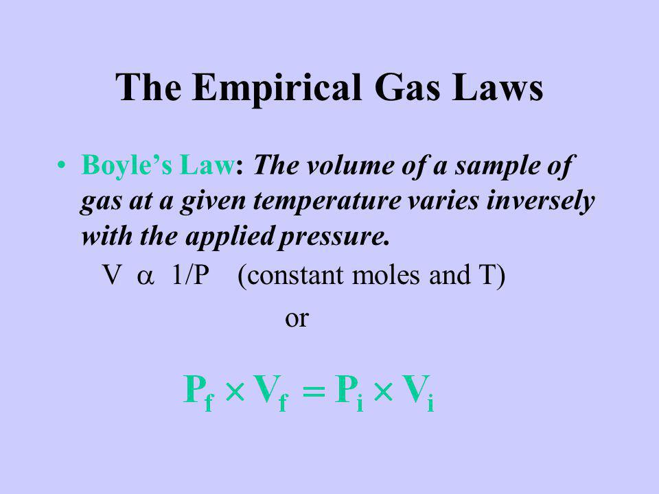 The Empirical Gas Laws Charless Law: The volume occupied by any sample of gas at constant pressure is directly proportional to its absolute temperature.