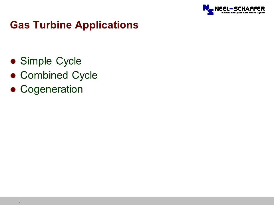 4 Types of Gas Turbine Plants Simple Cycle Operate When Demand is High – Peak Demand Operate for Short / Variable Times Designed for Quick Start-Up Not designed to be Efficient but Reliable Not Cost Effective to Build for Efficiency Combined Cycle Operate for Peak and Economic Dispatch Designed for Quick Start-Up Designed to Efficient, Cost-Effective Operation Typically Has Ability to Operate in SC Mode