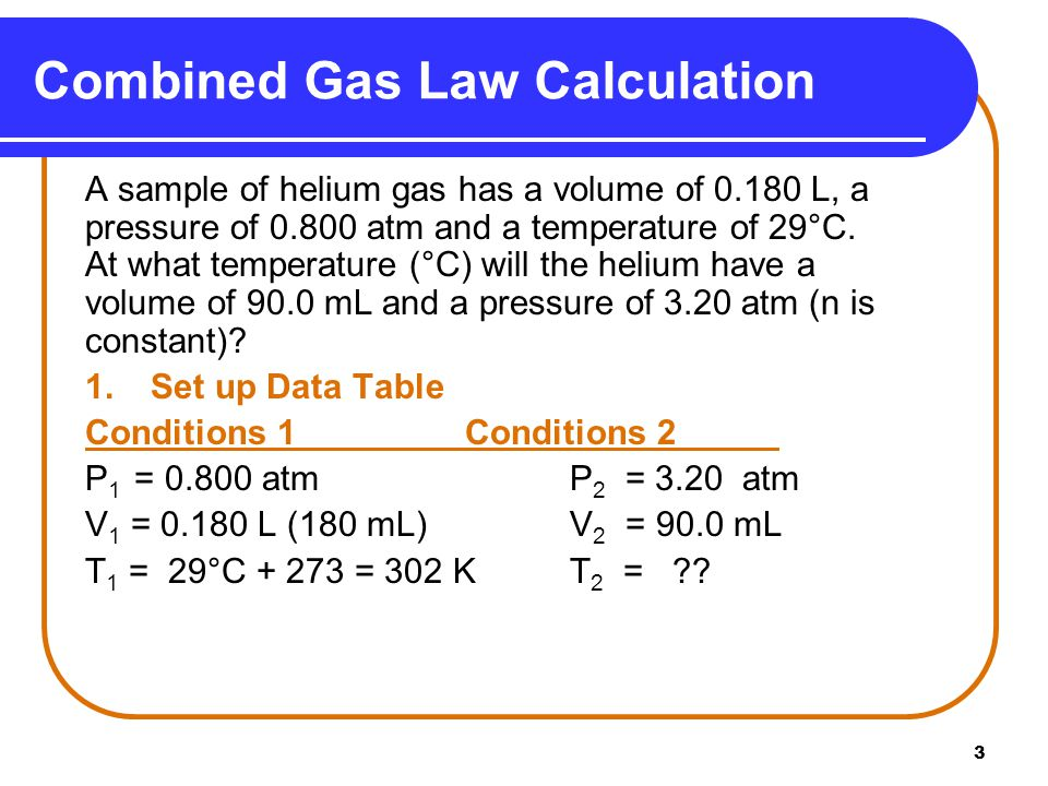 4 Combined Gas Law Calculation (continued) 2.