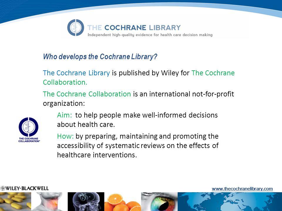 Who develops the Cochrane Library.