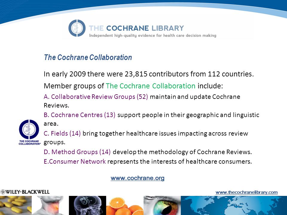 The Cochrane Collaboration In early 2009 there were 23,815 contributors from 112 countries.