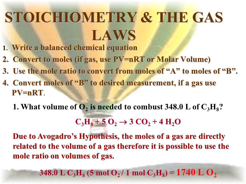 STOICHIOMETRY & THE GAS LAWS. Write a balanced chemical equation 1. Write a balanced chemical equation 2. Convert to moles (if gas, use PV=nRT or Mola