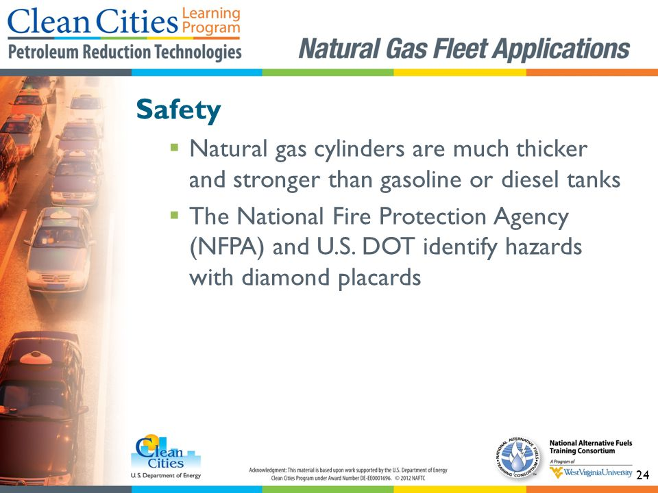 24 Safety Natural gas cylinders are much thicker and stronger than gasoline or diesel tanks The National Fire Protection Agency (NFPA) and U.S.