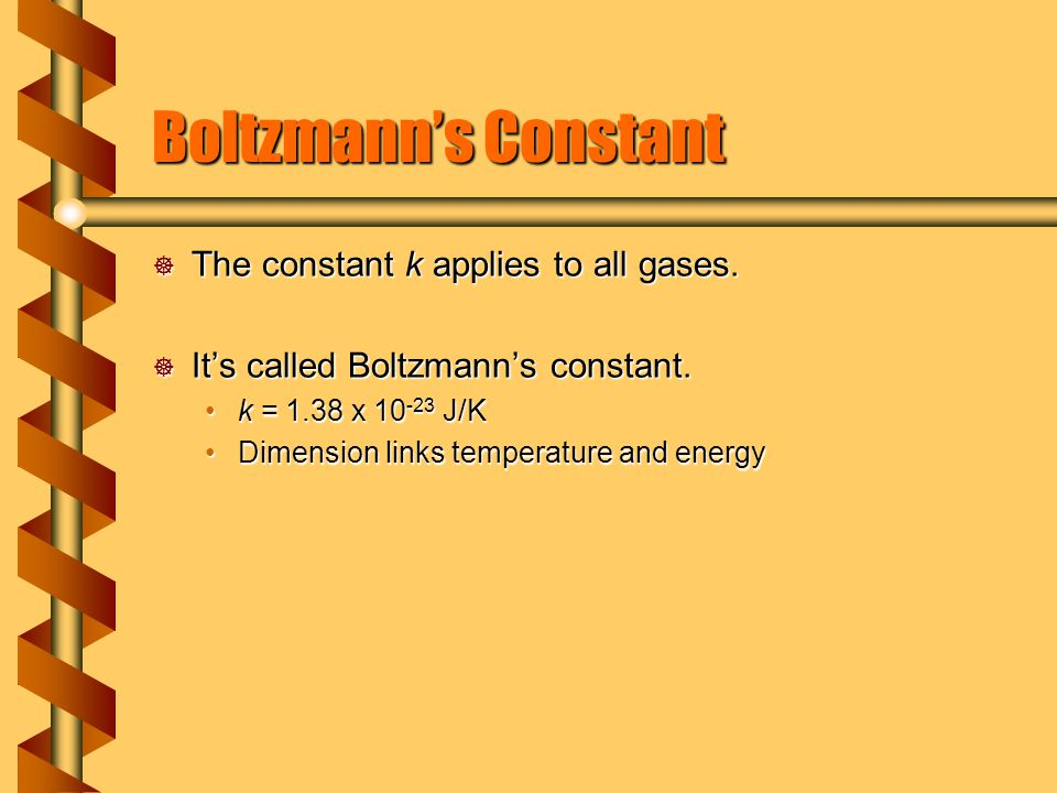 Boltzmanns Constant The constant k applies to all gases.