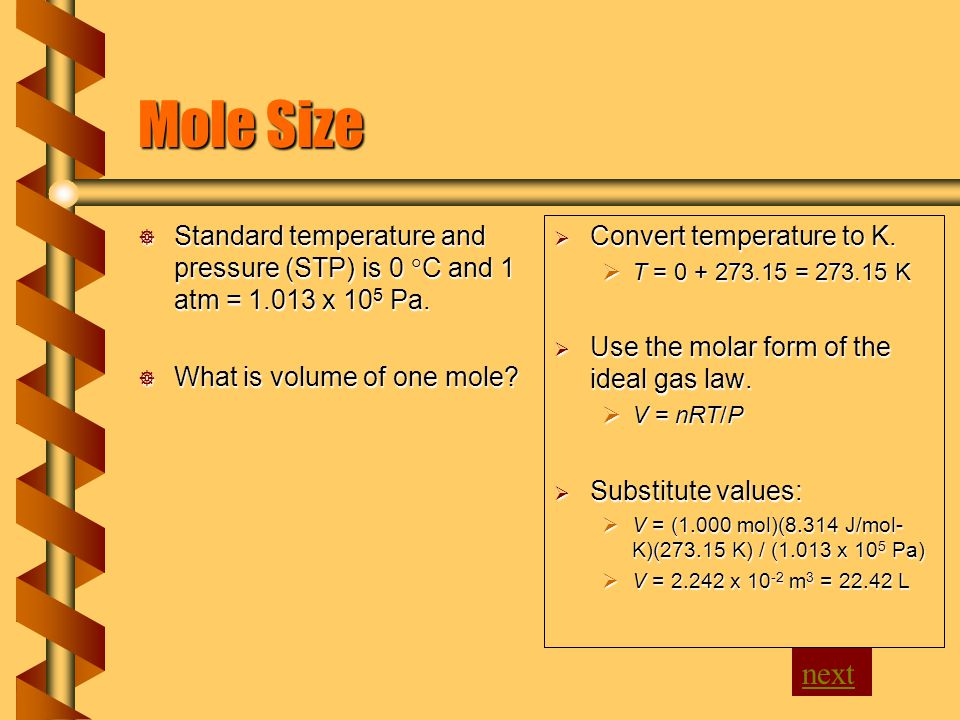 Mole Size Standard temperature and pressure (STP) is 0 C and 1 atm = 1.013 x 10 5 Pa.