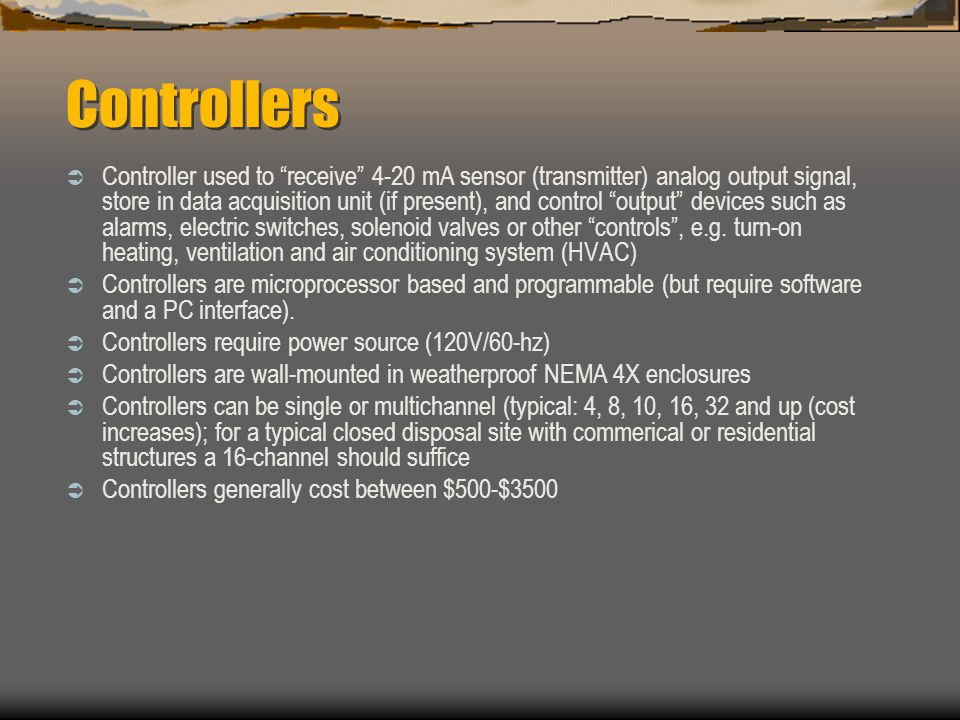 Controllers Controller used to receive 4-20 mA sensor (transmitter) analog output signal, store in data acquisition unit (if present), and control out
