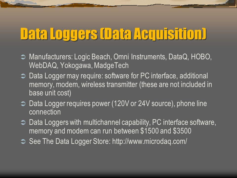 Data Loggers (Data Acquisition) Manufacturers: Logic Beach, Omni Instruments, DataQ, HOBO, WebDAQ, Yokogawa, MadgeTech Data Logger may require: softwa