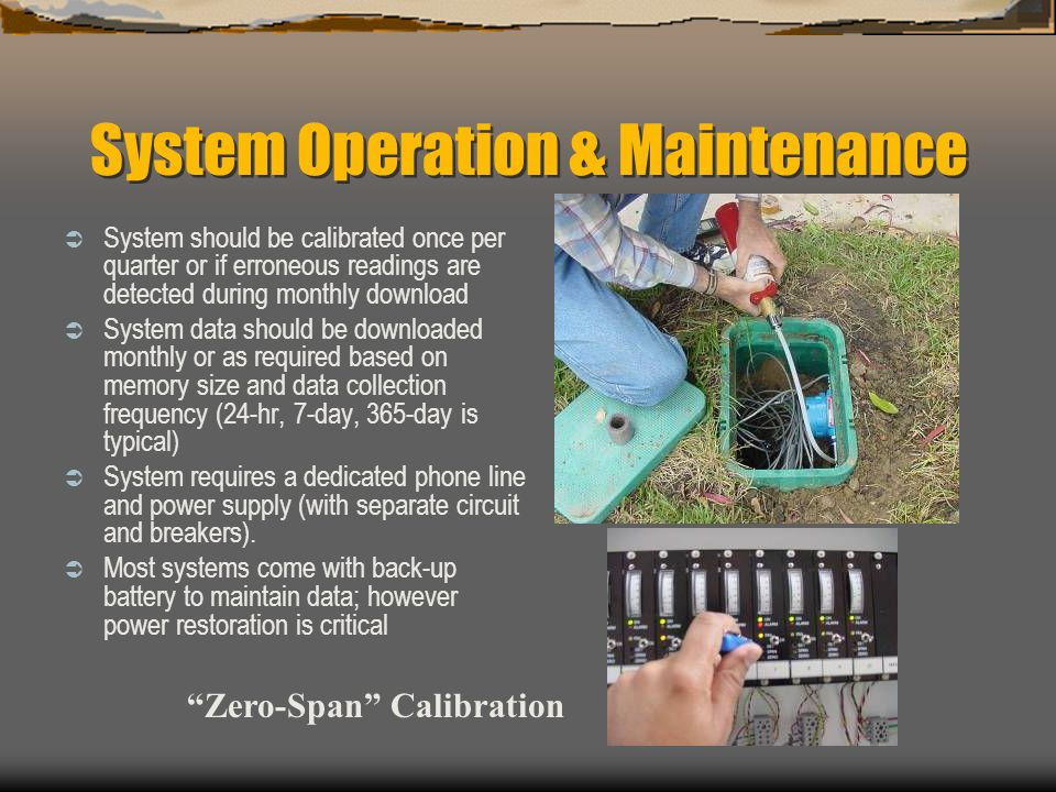 System Operation & Maintenance System should be calibrated once per quarter or if erroneous readings are detected during monthly download System data