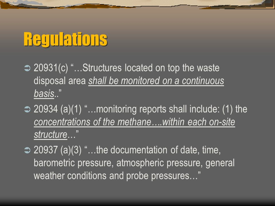 Regulations 20931(c) …Structures located on top the waste disposal area shall be monitored on a continuous basis.. 20934 (a)(1) …monitoring reports sh