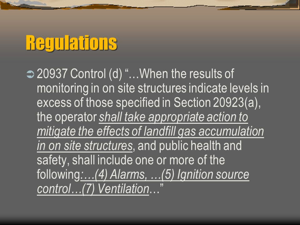 Regulations 20937 Control (d) …When the results of monitoring in on site structures indicate levels in excess of those specified in Section 20923(a),