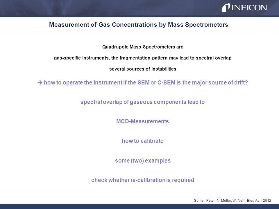 Measurement of Gas Concentrations by Mass Spectrometers Günter Peter, Bled April 2012 How to determine concentrations within a gas mixture of N 2, CO and CO 2 ?.