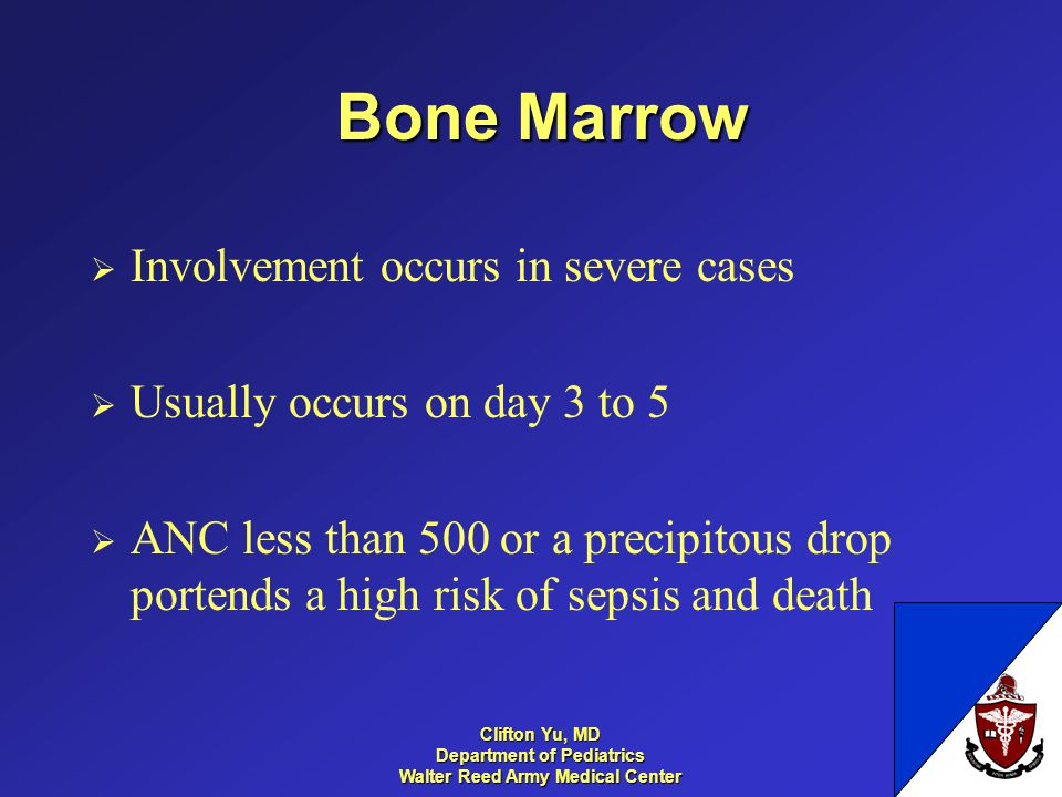 Bone Marrow Involvement occurs in severe cases Usually occurs on day 3 to 5 ANC less than 500 or a precipitous drop portends a high risk of sepsis and