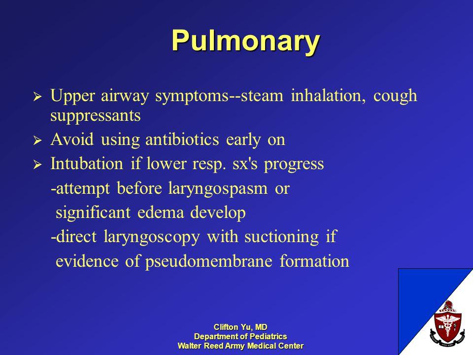 Pulmonary Upper airway symptoms--steam inhalation, cough suppressants Avoid using antibiotics early on Intubation if lower resp. sx's progress -attemp