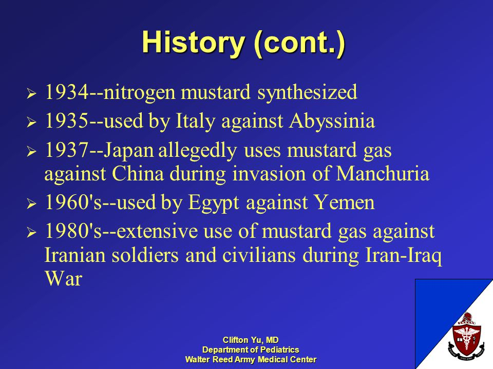 History (cont.) 1934--nitrogen mustard synthesized 1935--used by Italy against Abyssinia 1937--Japan allegedly uses mustard gas against China during invasion of Manchuria 1960 s--used by Egypt against Yemen 1980 s--extensive use of mustard gas against Iranian soldiers and civilians during Iran-Iraq War 999 Clifton Yu, MD Department of Pediatrics Walter Reed Army Medical Center