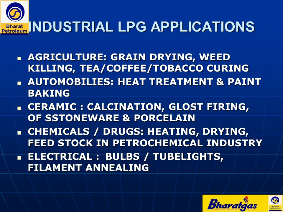 INDUSTRIAL LPG APPLICATIONS AGRICULTURE: GRAIN DRYING, WEED KILLING, TEA/COFFEE/TOBACCO CURING AGRICULTURE: GRAIN DRYING, WEED KILLING, TEA/COFFEE/TOB