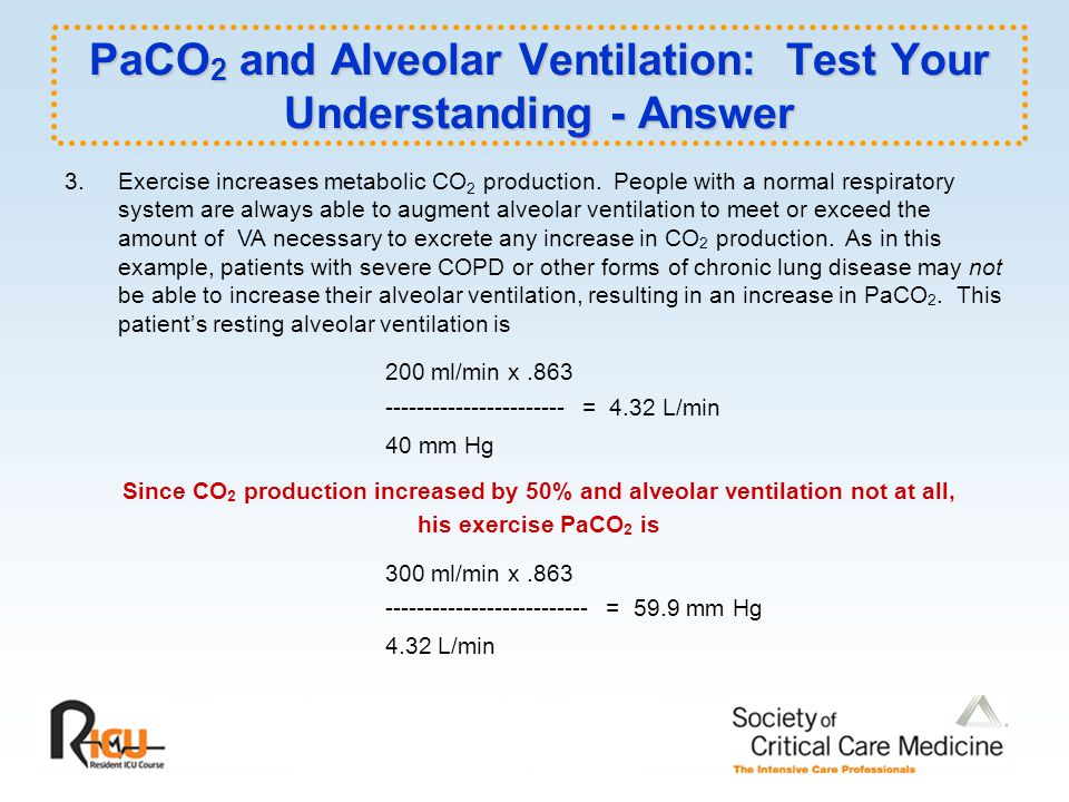 PaCO 2 and Alveolar Ventilation: Test Your Understanding - Answer 3.