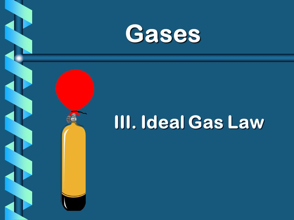 III. Ideal Gas Law Gases