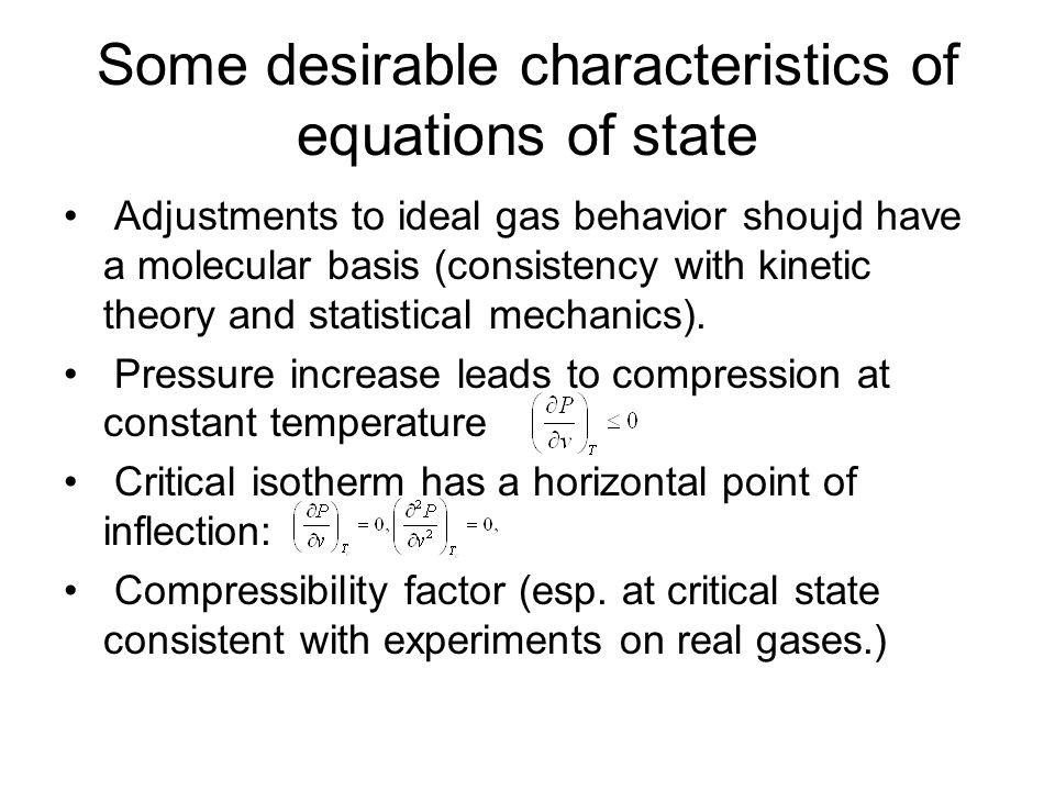 Some desirable characteristics of equations of state Adjustments to ideal gas behavior shoujd have a molecular basis (consistency with kinetic theory