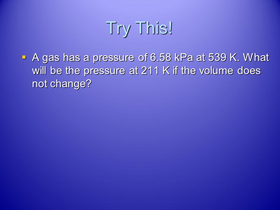 Answer P 1 = P 2 P 1 = P 2 T 1 T 2 T 1 T 2 T 1 : 25°C + 273 = 298 K T 1 : 25°C + 273 = 298 K T 2 : 52°C + 273 = 325 K T 2 : 52°C + 273 = 325 K 3.00 at