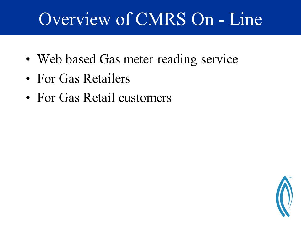 Overview of CMRS On - Line Web based Gas meter reading service For Gas Retailers For Gas Retail customers
