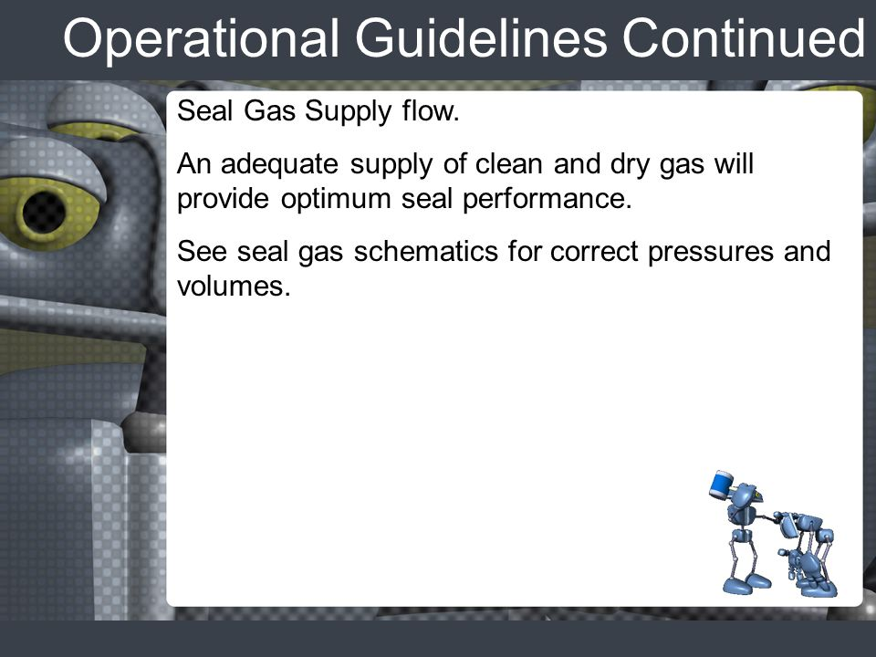 Operational Guidelines Continued Seal Gas Supply flow.