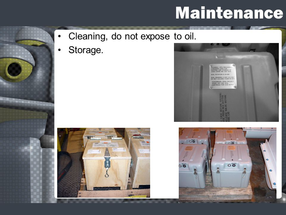 Maintenance Cleaning, do not expose to oil. Storage.