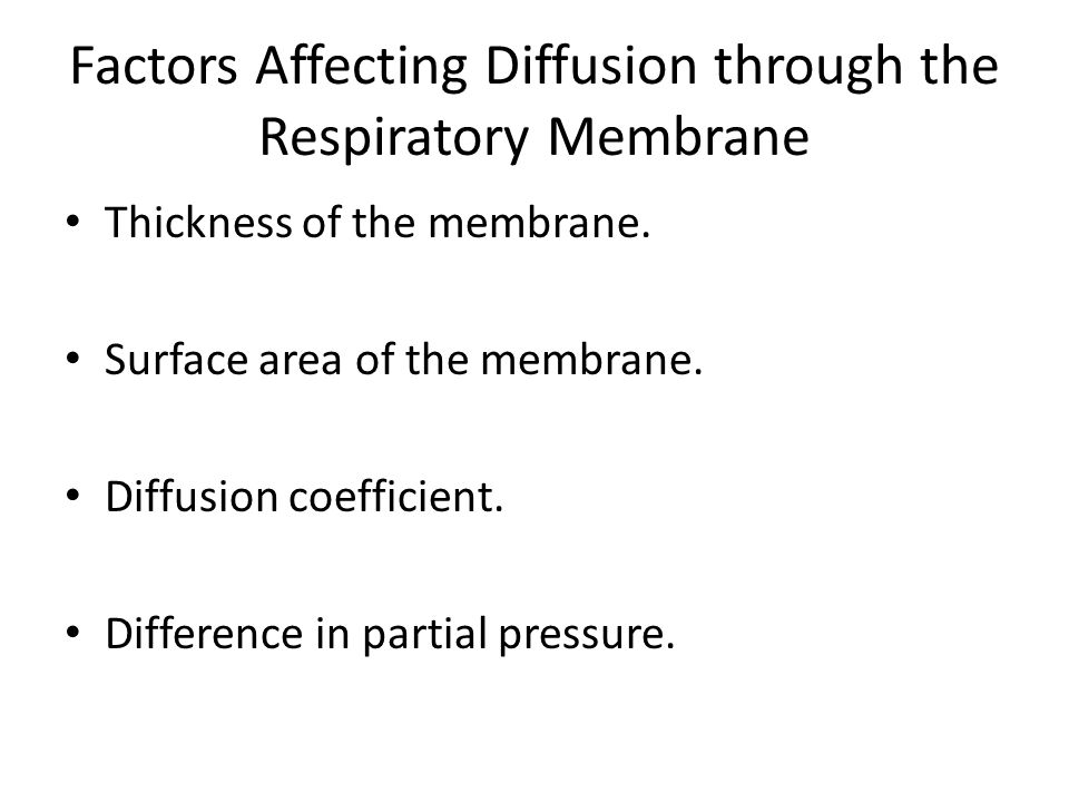 Factors Affecting Diffusion through the Respiratory Membrane Thickness of the membrane.