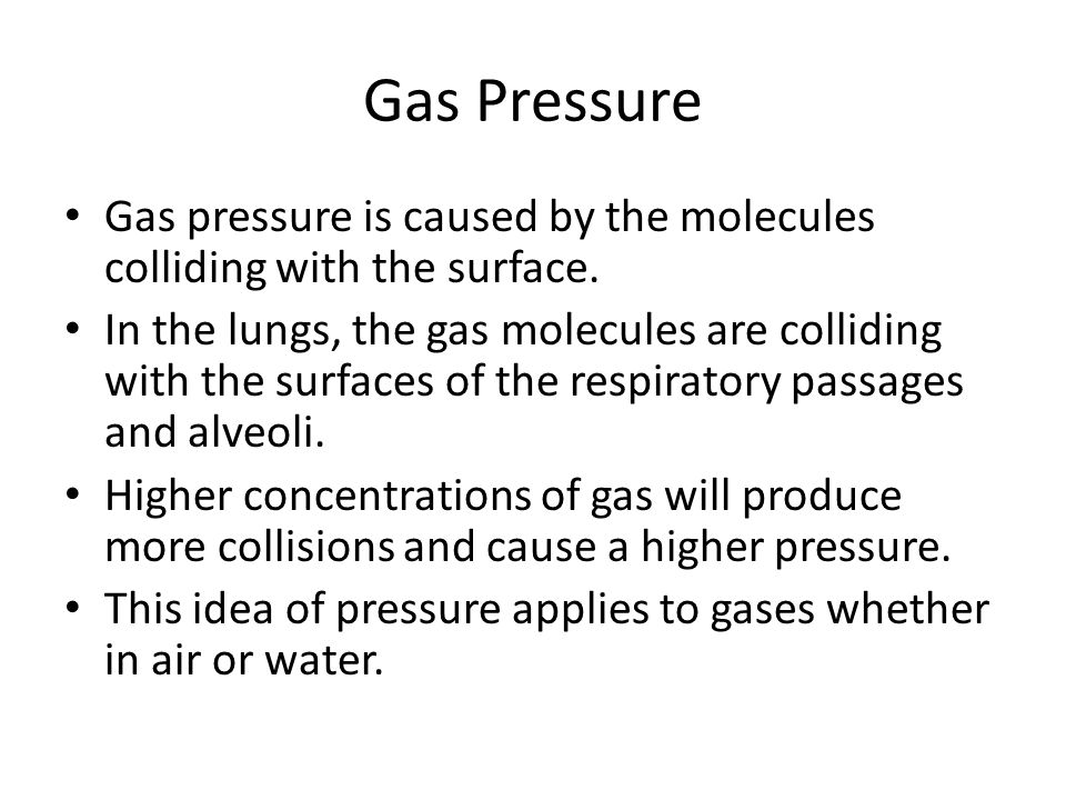 Gas Pressure Gas pressure is caused by the molecules colliding with the surface.