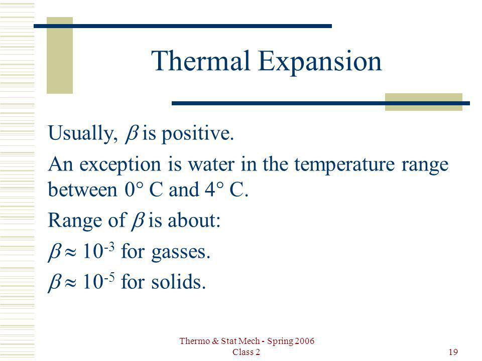 Thermo & Stat Mech - Spring 2006 Class 219 Thermal Expansion Usually, is positive.