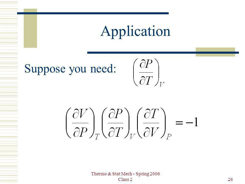 Thermo & Stat Mech - Spring 2006 Class 226 Application Suppose you need:
