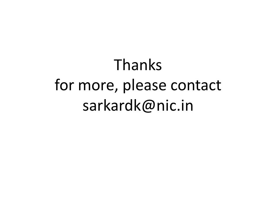 Thanks for more, please contact sarkardk@nic.in