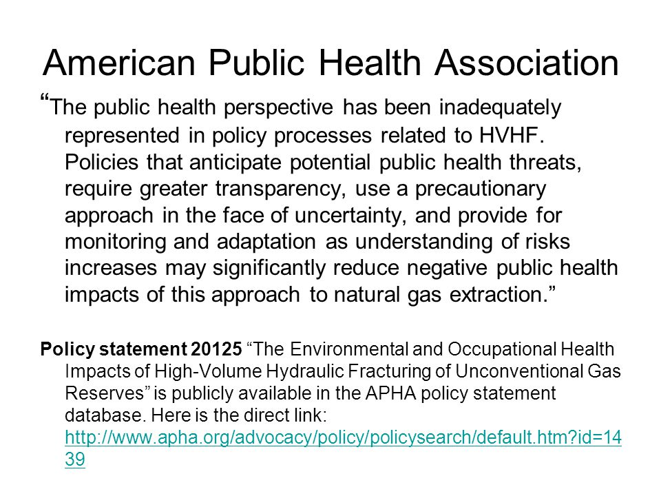 American Public Health Association The public health perspective has been inadequately represented in policy processes related to HVHF.