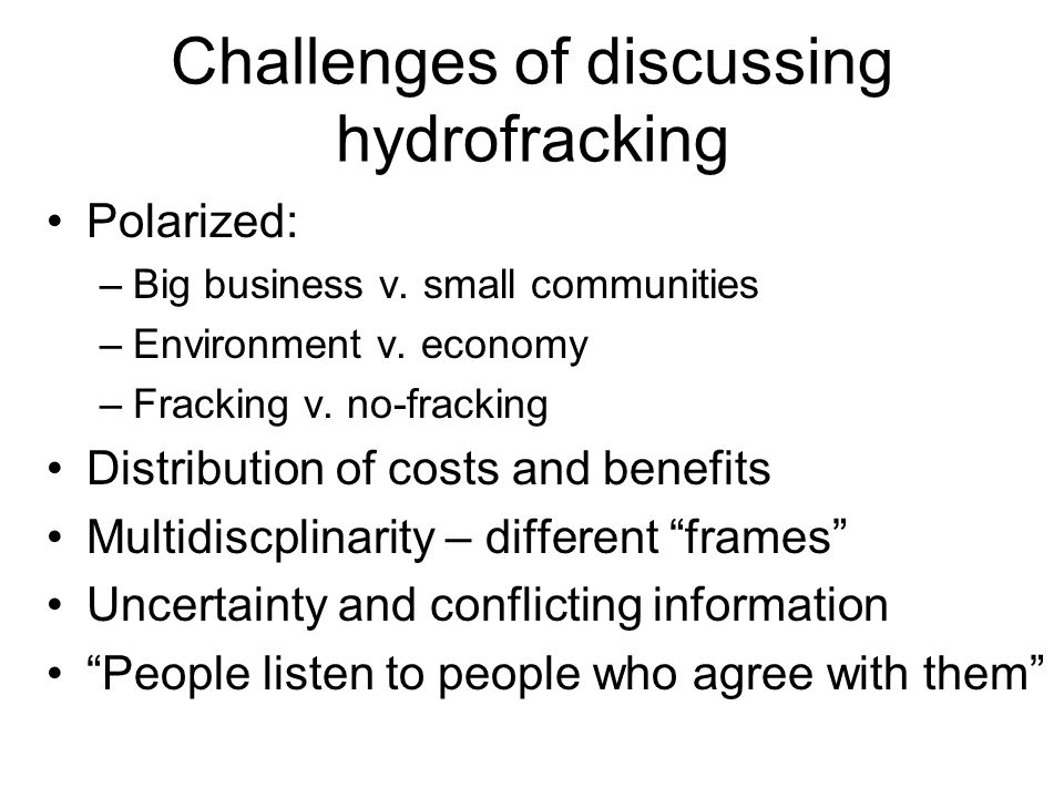 Challenges of discussing hydrofracking Polarized: –Big business v.