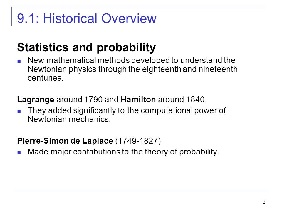 2 9.1: Historical Overview Statistics and probability New mathematical methods developed to understand the Newtonian physics through the eighteenth an