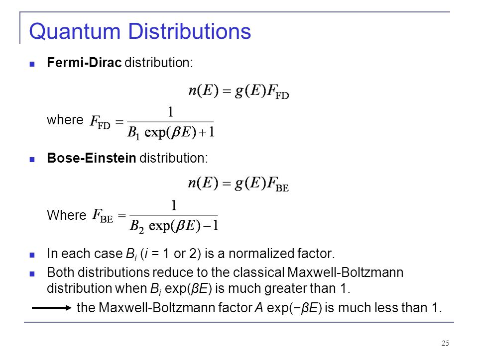 25 Quantum Distributions Fermi-Dirac distribution: where Bose-Einstein distribution: Where In each case B i (i = 1 or 2) is a normalized factor. Both