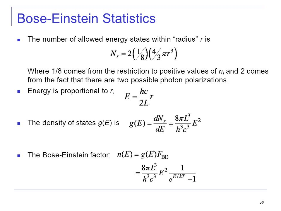39 Bose-Einstein Statistics The number of allowed energy states within radius r is Where 1/8 comes from the restriction to positive values of n i and