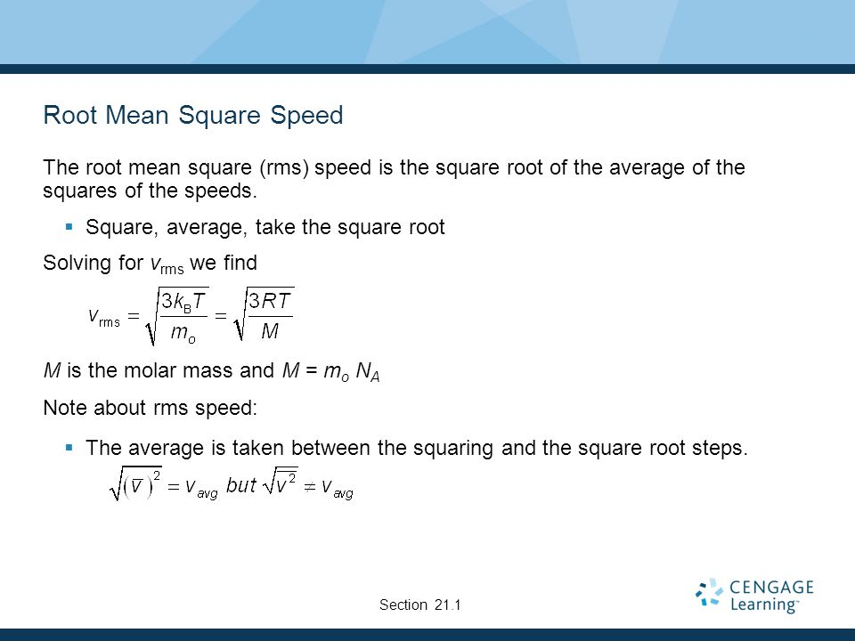 Root Mean Square Speed The root mean square (rms) speed is the square root of the average of the squares of the speeds. Square, average, take the squa