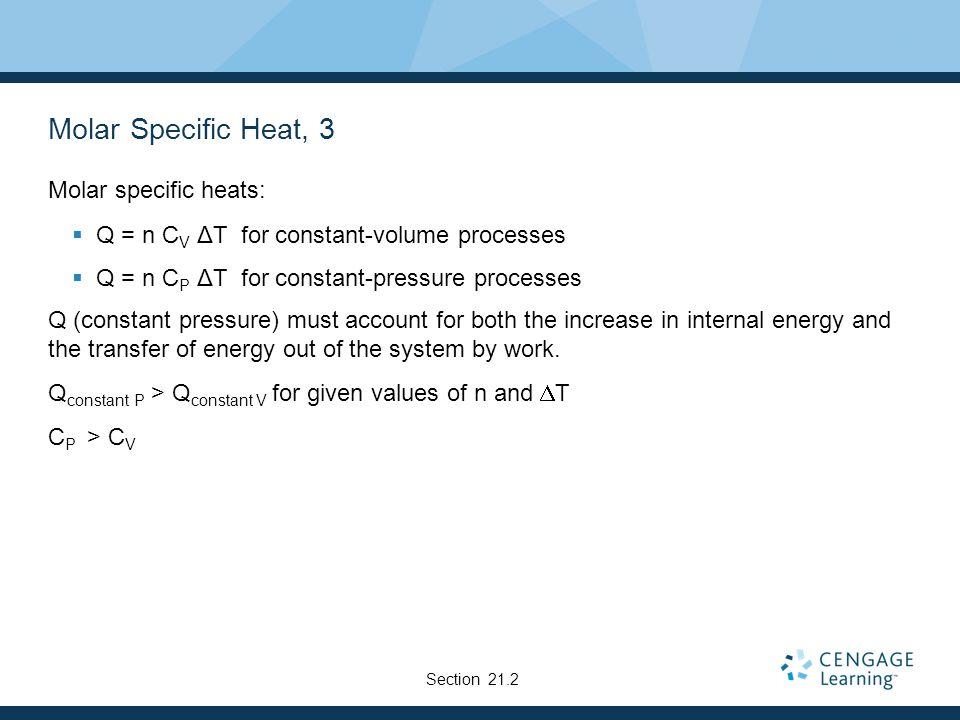 Molar Specific Heat, 3 Molar specific heats: Q = n C V ΔT for constant-volume processes Q = n C P ΔT for constant-pressure processes Q (constant press