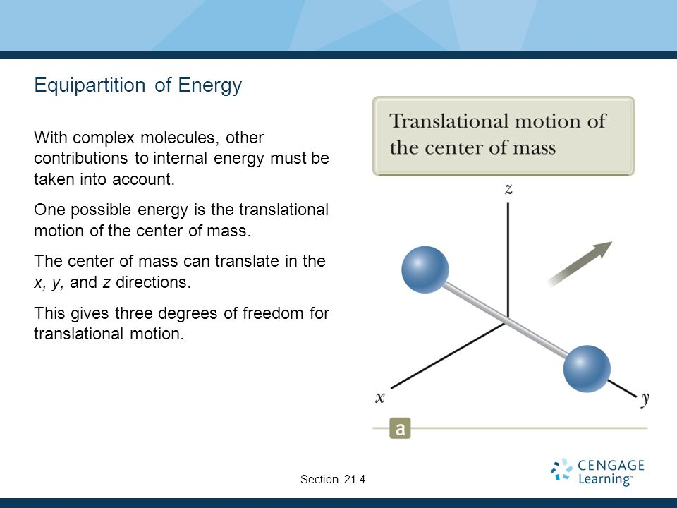 Equipartition of Energy With complex molecules, other contributions to internal energy must be taken into account. One possible energy is the translat