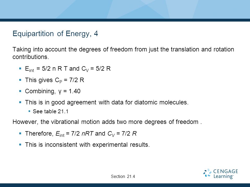Equipartition of Energy, 4 Taking into account the degrees of freedom from just the translation and rotation contributions. E int = 5/2 n R T and C V