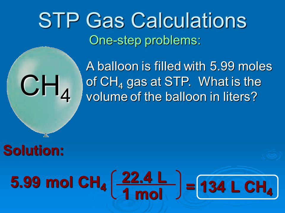 STP Gas Calculations Two-step problems: Several balloons are filled with 8250 total liters of helium gas at STP.