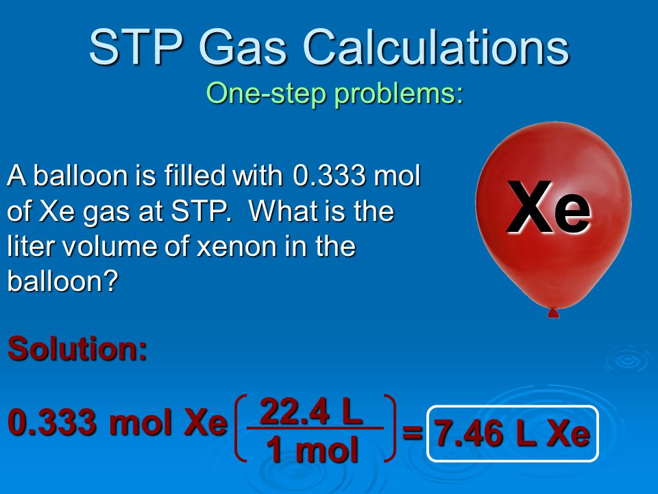 STP Gas Calculations One-step problems: A balloon is filled with argon gas at STP.