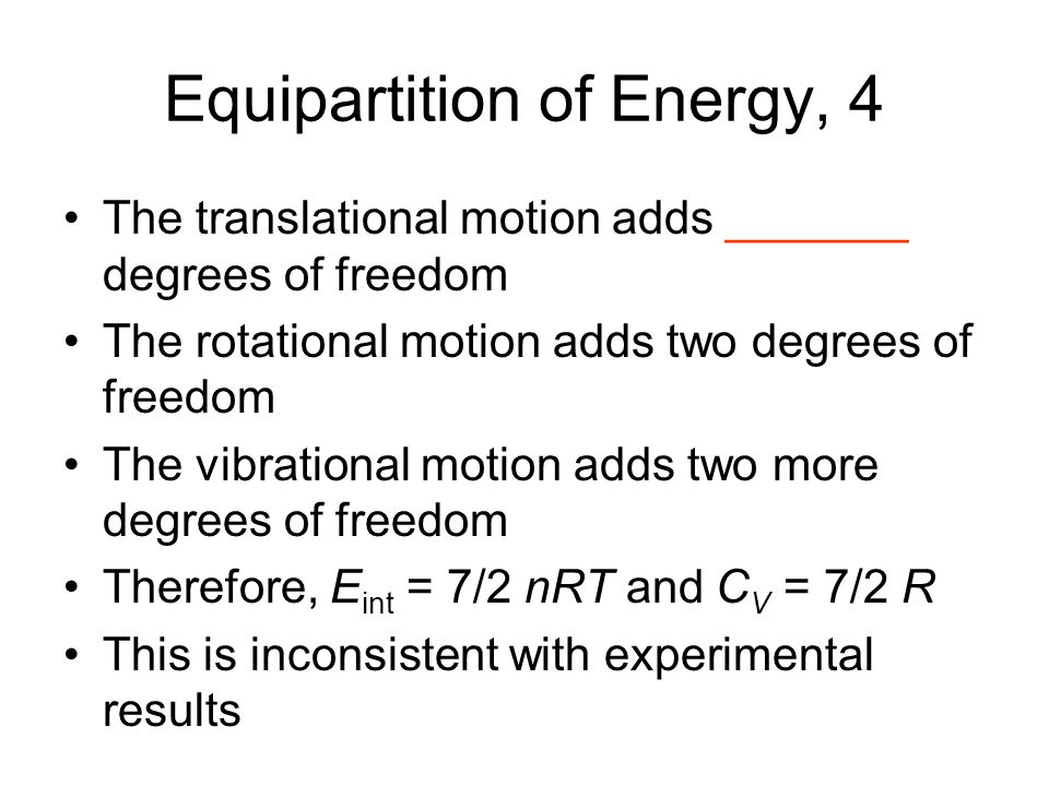 Equipartition of Energy, 4 The translational motion adds _______ degrees of freedom The rotational motion adds two degrees of freedom The vibrational