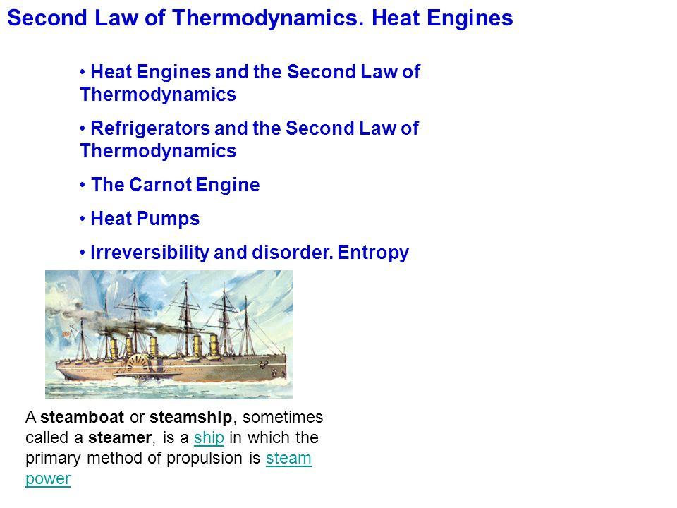 Second Law of Thermodynamics. Heat Engines Heat Engines and the Second Law of Thermodynamics Refrigerators and the Second Law of Thermodynamics The Ca