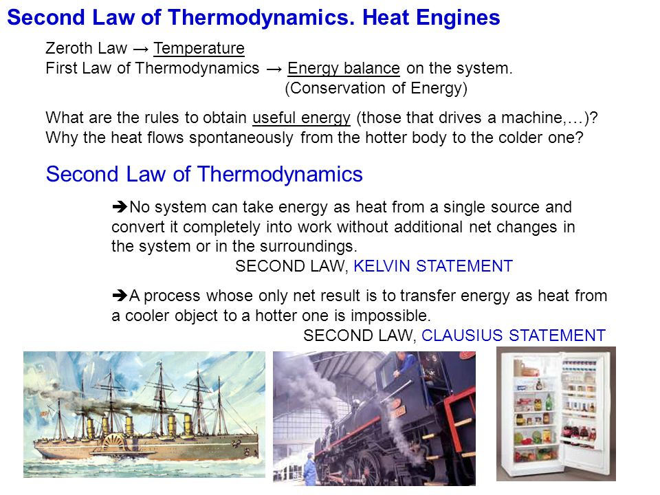 Second Law of Thermodynamics. Heat Engines Zeroth Law Temperature First Law of Thermodynamics Energy balance on the system. (Conservation of Energy) W