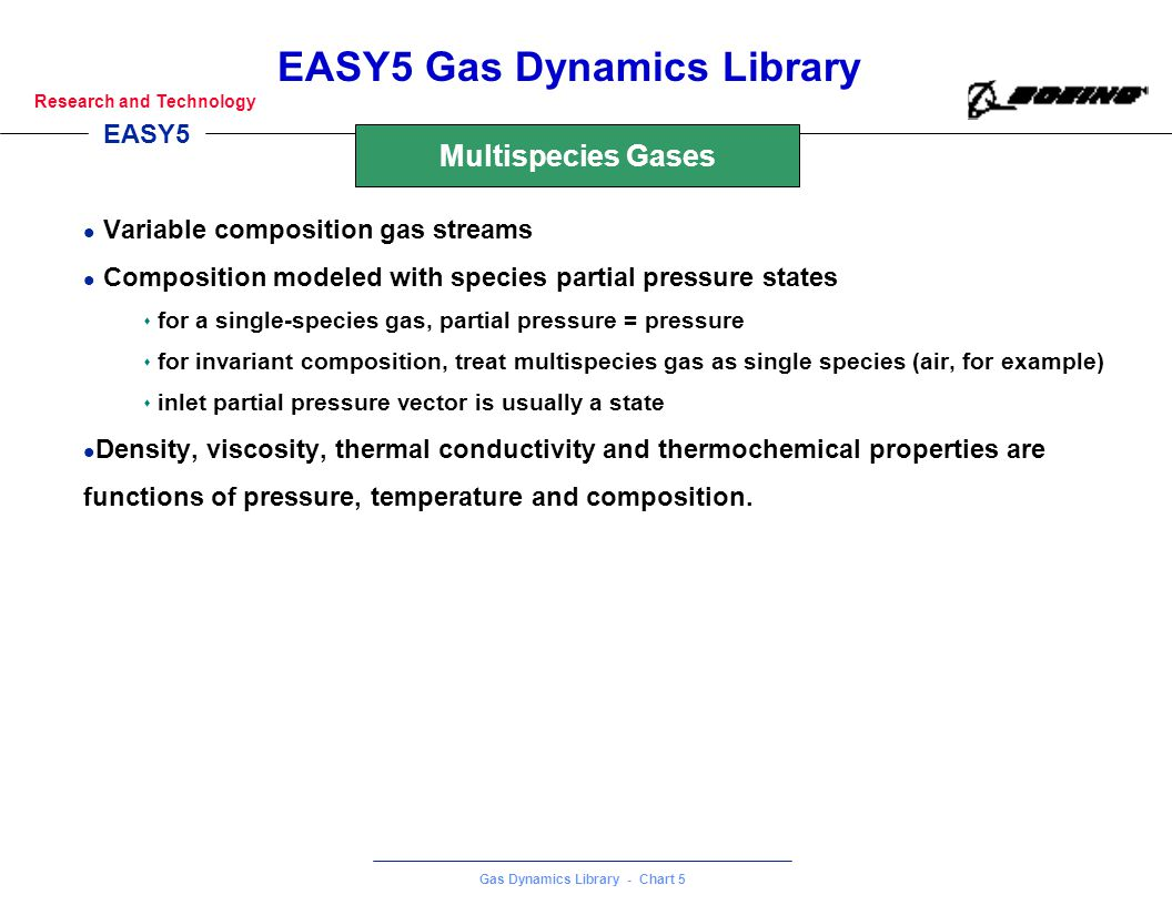 EASY5 Gas Dynamics Library - Chart 5 Research and Technology EASY5 Gas Dynamics Library l Variable composition gas streams l Composition modeled with