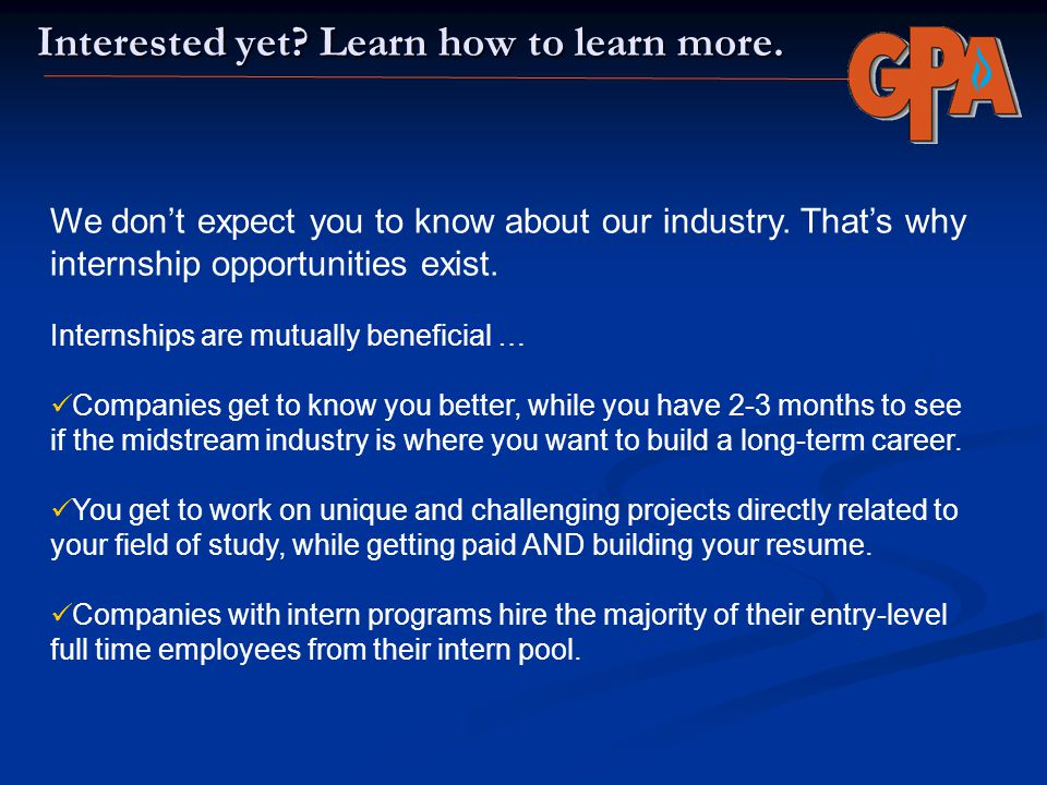 Interested yet? Learn how to learn more. We dont expect you to know about our industry. Thats why internship opportunities exist. Internships are mutu
