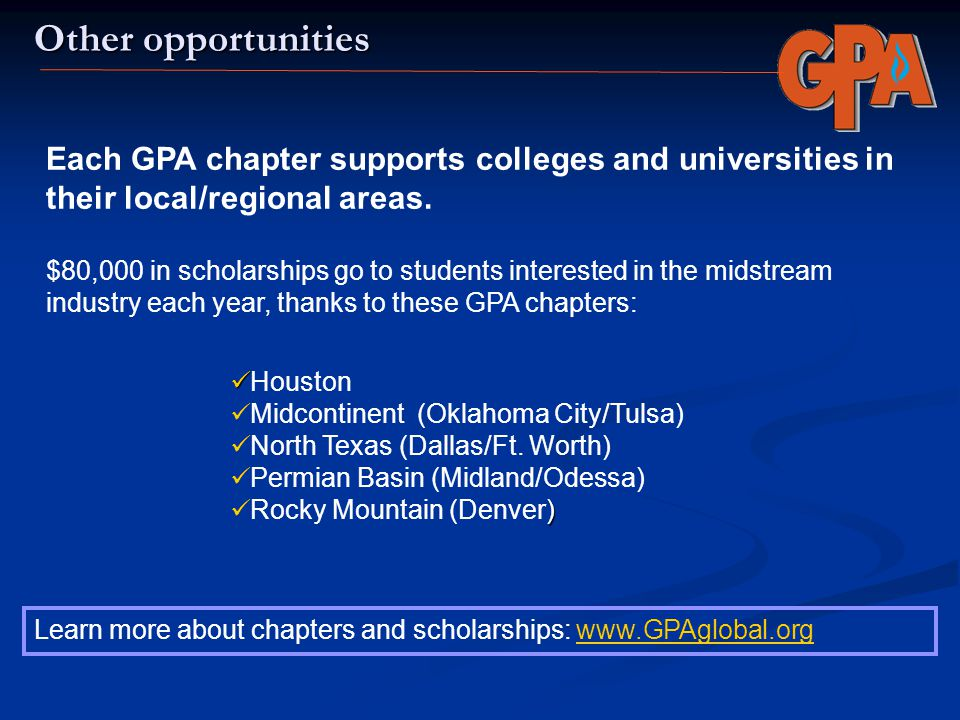 Other opportunities Each GPA chapter supports colleges and universities in their local/regional areas. $80,000 in scholarships go to students interest
